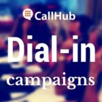 Dial - in Campaigns now on CallHub