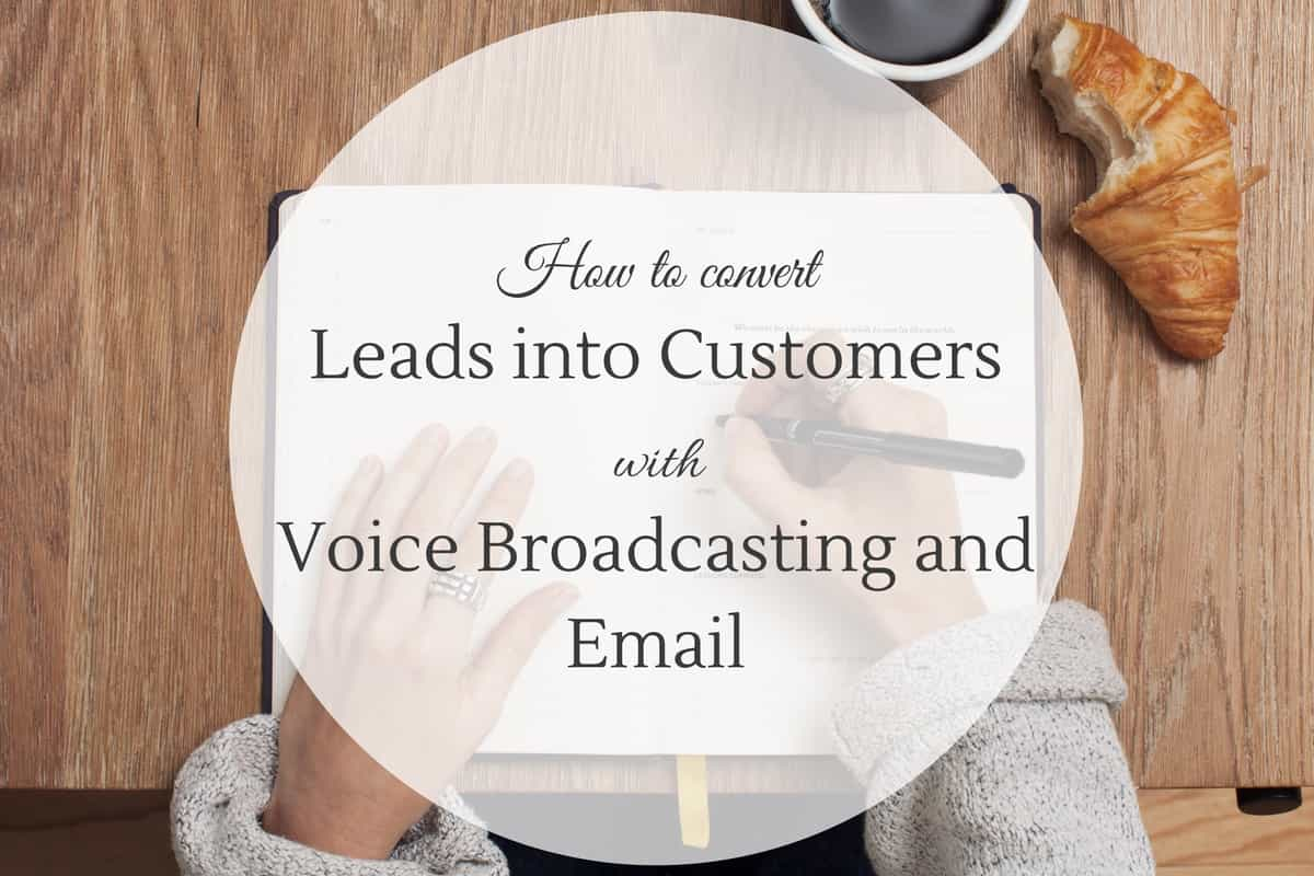 How to convert Leads into Customers with Voice Broadcasting and Email