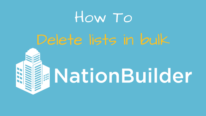 how to delete lists in NationBuilder