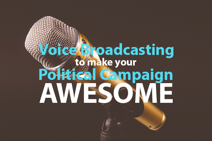 make-your-political-campaign-awesome-with-voice-broadcasting