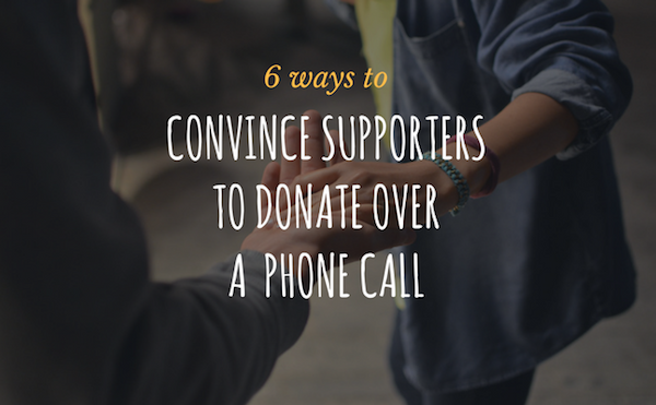 6 ways to convince supports to donate over a phone call