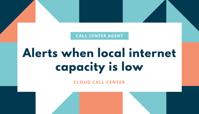 alerts to call center agents when local internet capacity is low