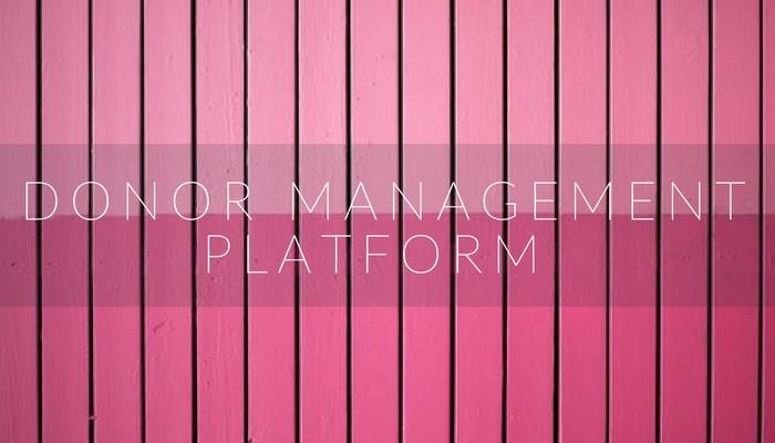 Benefits of a Donor Management Platform