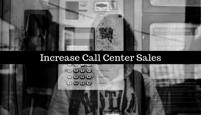 How To Increase Call Center Sales