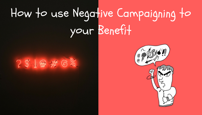 How to use Negative Campaigning to your Benefit