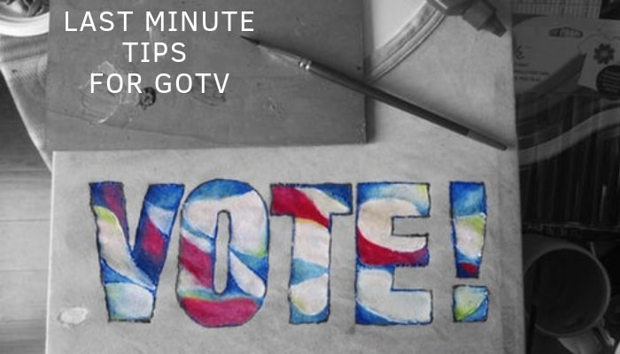 last minute tips for gotv